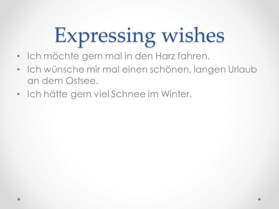 Expressing wishes Ich möchte gern mal in den Harz fahren.