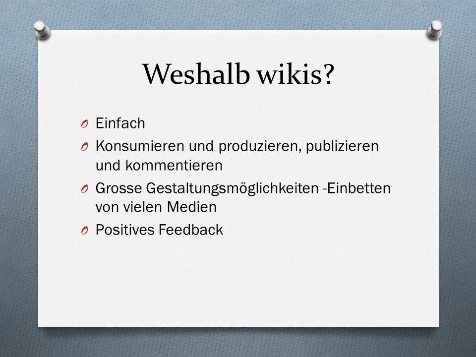 Weshalb wikis? O Einfach O Konsumieren und produzieren, publizieren und kommentieren O Grosse Gestaltungsmöglichkeiten -Einbetten von vielen Medien O