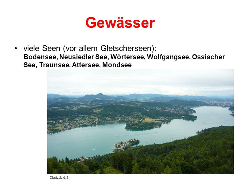 Gewässer viele Seen (vor allem Gletscherseen): Bodensee, Neusiedler See, Wörtersee, Wolfgangsee, Ossiacher See, Traunsee, Attersee, Mondsee Obrázek č.