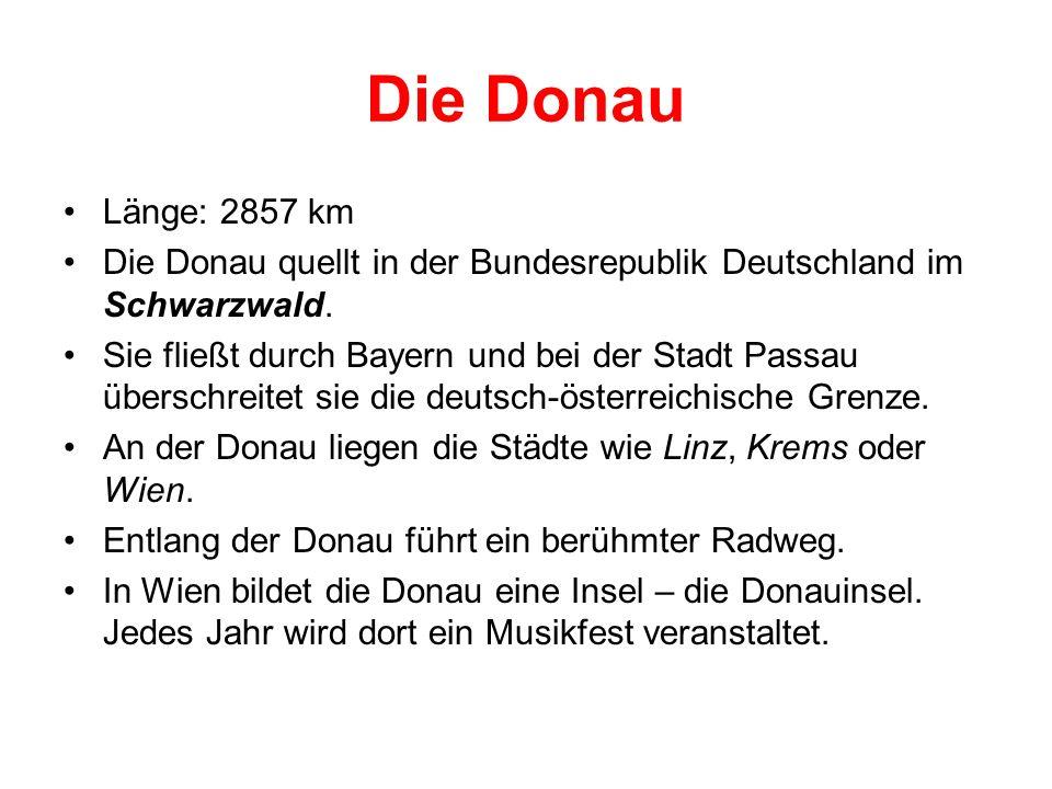 Die Donau Länge: 2857 km Die Donau quellt in der Bundesrepublik Deutschland im Schwarzwald. Sie fließt durch Bayern und bei der Stadt Passau überschre