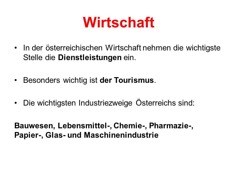 Wirtschaft In der österreichischen Wirtschaft nehmen die wichtigste Stelle die Dienstleistungen ein. Besonders wichtig ist der Tourismus. Die wichtigs