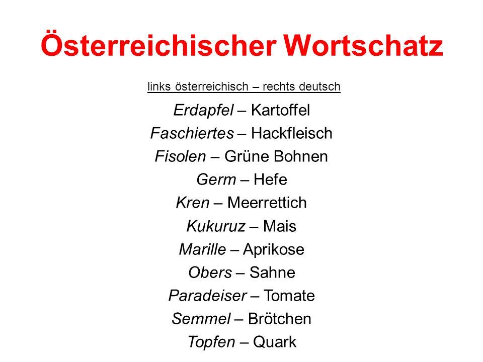 Österreichischer Wortschatz Erdapfel – Kartoffel Faschiertes – Hackfleisch Fisolen – Grüne Bohnen Germ – Hefe Kren – Meerrettich Kukuruz – Mais Marill