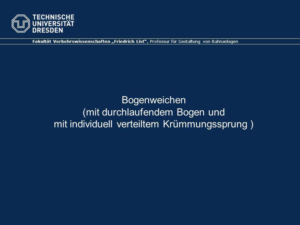 Bogenweichen (mit durchlaufendem Bogen und mit individuell verteiltem Krümmungssprung ) Fakultät Verkehrswissenschaften Friedrich List, Professur für