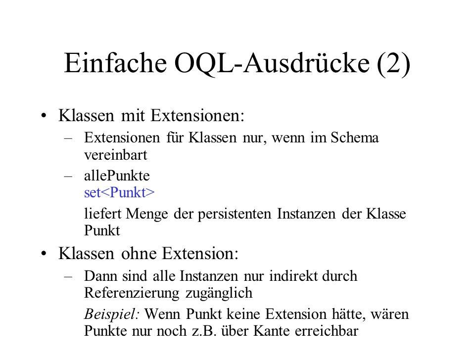 Einfache OQL-Ausdrücke (2) Klassen mit Extensionen: –Extensionen für Klassen nur, wenn im Schema vereinbart –allePunkte set liefert Menge der persiste