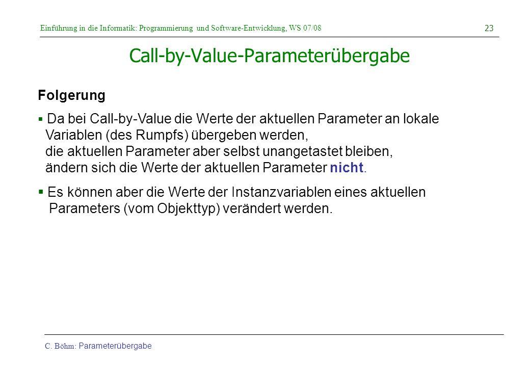 Einführung in die Informatik: Programmierung und Software-Entwicklung, WS 07/08 C. Böhm: Parameterübergabe 23 Call-by-Value-Parameterübergabe Folgerun