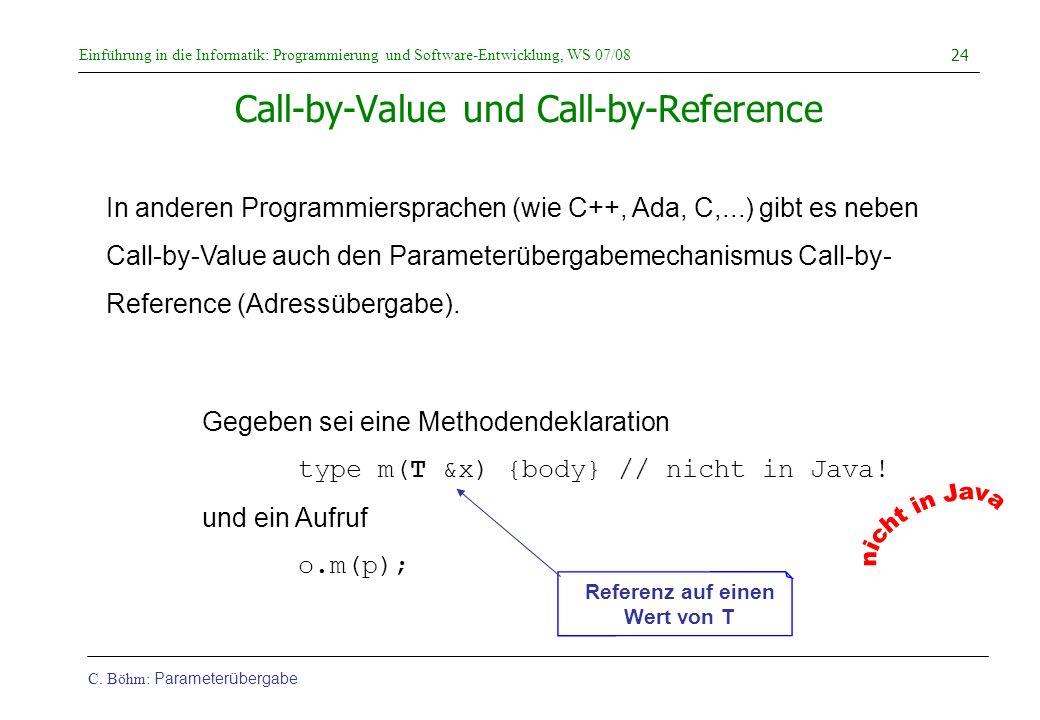 Einführung in die Informatik: Programmierung und Software-Entwicklung, WS 07/08 C. Böhm: Parameterübergabe 24 Call-by-Value und Call-by-Reference In a