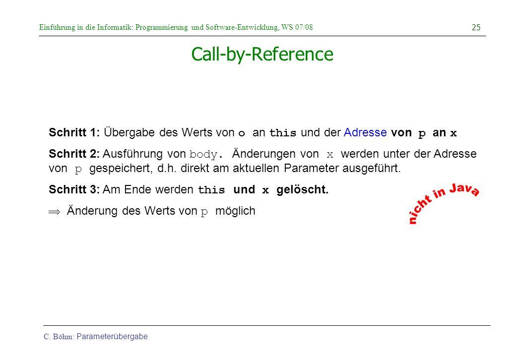 Einführung in die Informatik: Programmierung und Software-Entwicklung, WS 07/08 C. Böhm: Parameterübergabe 25 Call-by-Reference Schritt 1: Übergabe de
