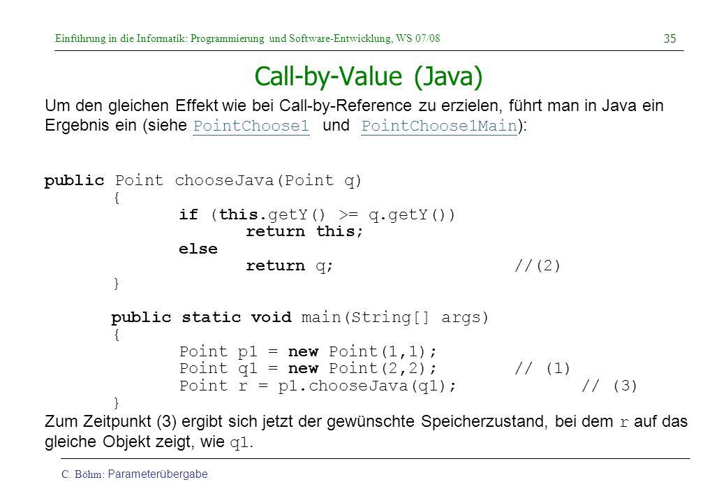 Einführung in die Informatik: Programmierung und Software-Entwicklung, WS 07/08 C. Böhm: Parameterübergabe 35 Call-by-Value (Java) Um den gleichen Eff
