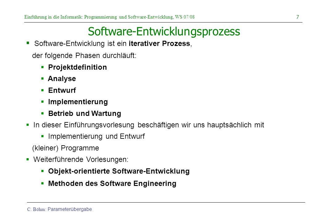 Einführung in die Informatik: Programmierung und Software-Entwicklung, WS 07/08 C. Böhm: Parameterübergabe 7 Software-Entwicklungsprozess Software-Ent