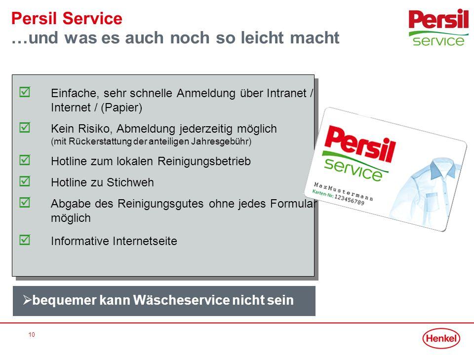 10 Persil Service …und was es auch noch so leicht macht Einfache, sehr schnelle Anmeldung über Intranet / Internet / (Papier) Kein Risiko, Abmeldung j