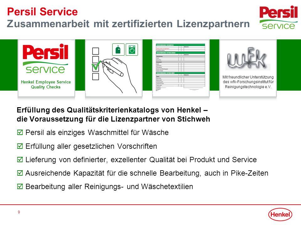 9 Persil Service Zusammenarbeit mit zertifizierten Lizenzpartnern Erfüllung des Qualitätskriterienkatalogs von Henkel – die Voraussetzung für die Lize