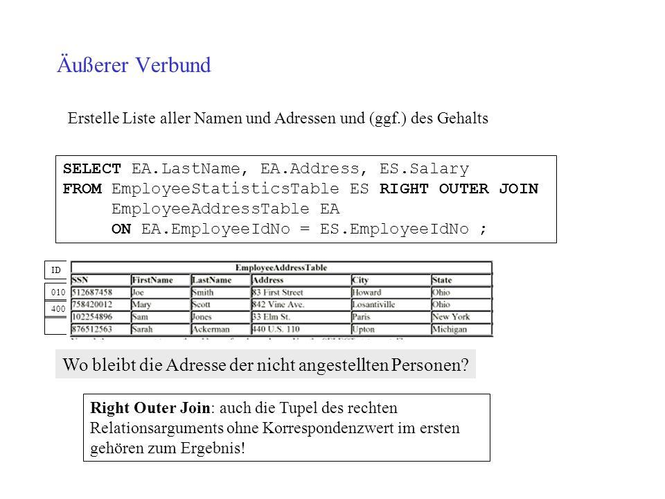Äußerer Verbund 010 400 ID Erstelle Liste aller Namen und Adressen und (ggf.) des Gehalts Wo bleibt die Adresse der nicht angestellten Personen? SELEC