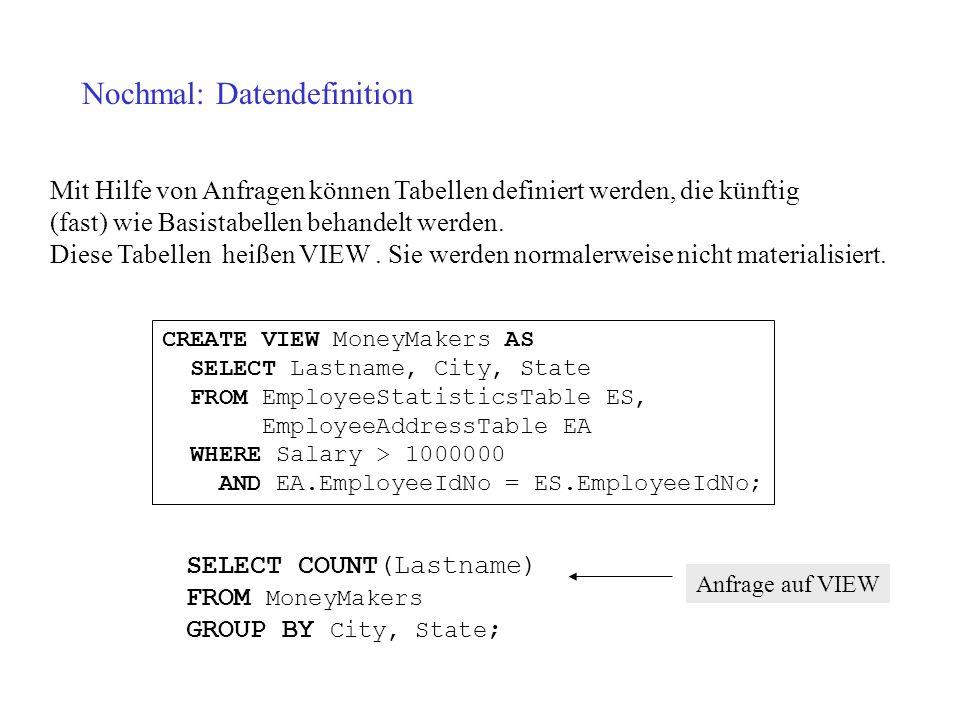Nochmal: Datendefinition Mit Hilfe von Anfragen können Tabellen definiert werden, die künftig (fast) wie Basistabellen behandelt werden. Diese Tabelle