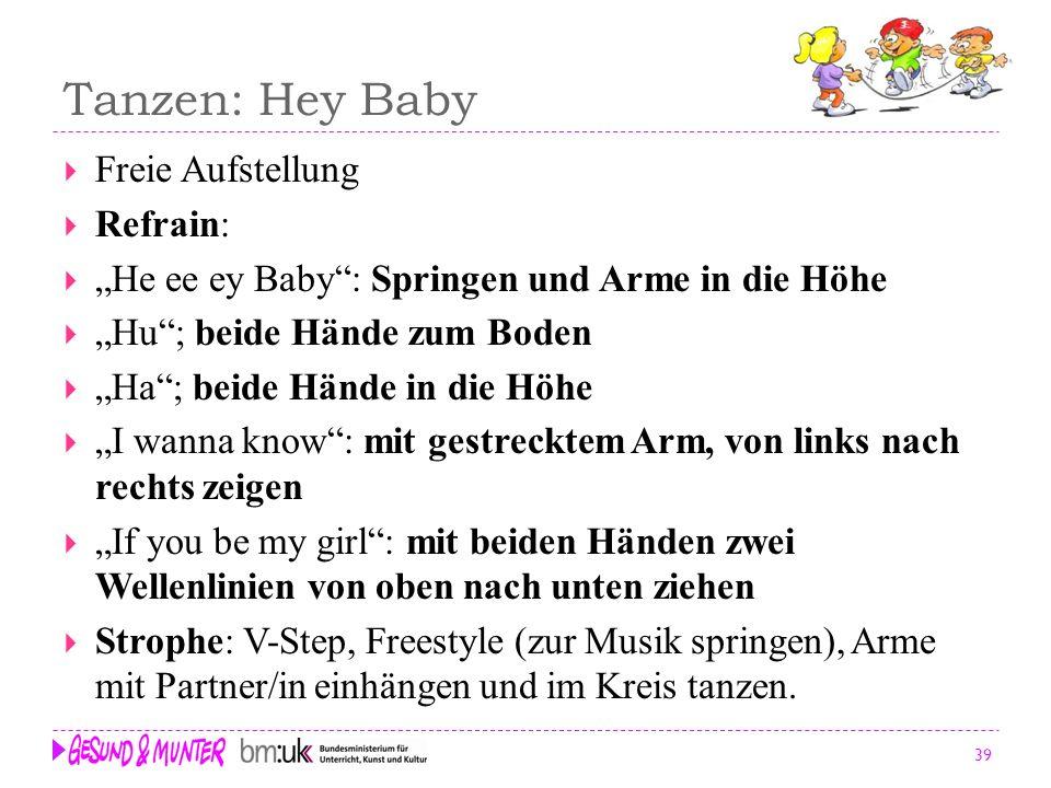 39 Tanzen: Hey Baby Freie Aufstellung Refrain: He ee ey Baby: Springen und Arme in die Höhe Hu; beide Hände zum Boden Ha; beide Hände in die Höhe I wa