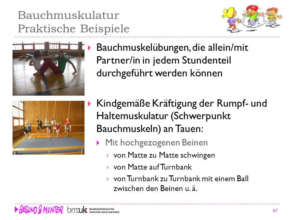 47 Bauchmuskulatur Praktische Beispiele Bauchmuskelübungen, die allein/mit Partner/in in jedem Stundenteil durchgeführt werden können Kindgemäße Kräft