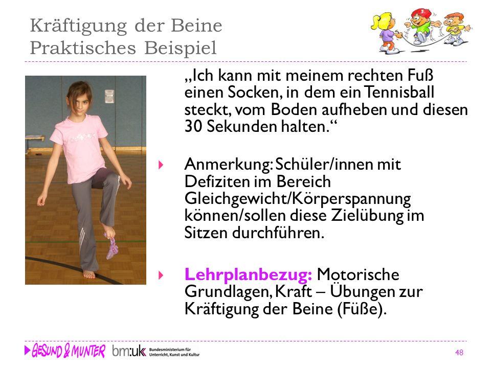 48 Kräftigung der Beine Praktisches Beispiel Ich kann mit meinem rechten Fuß einen Socken, in dem ein Tennisball steckt, vom Boden aufheben und diesen
