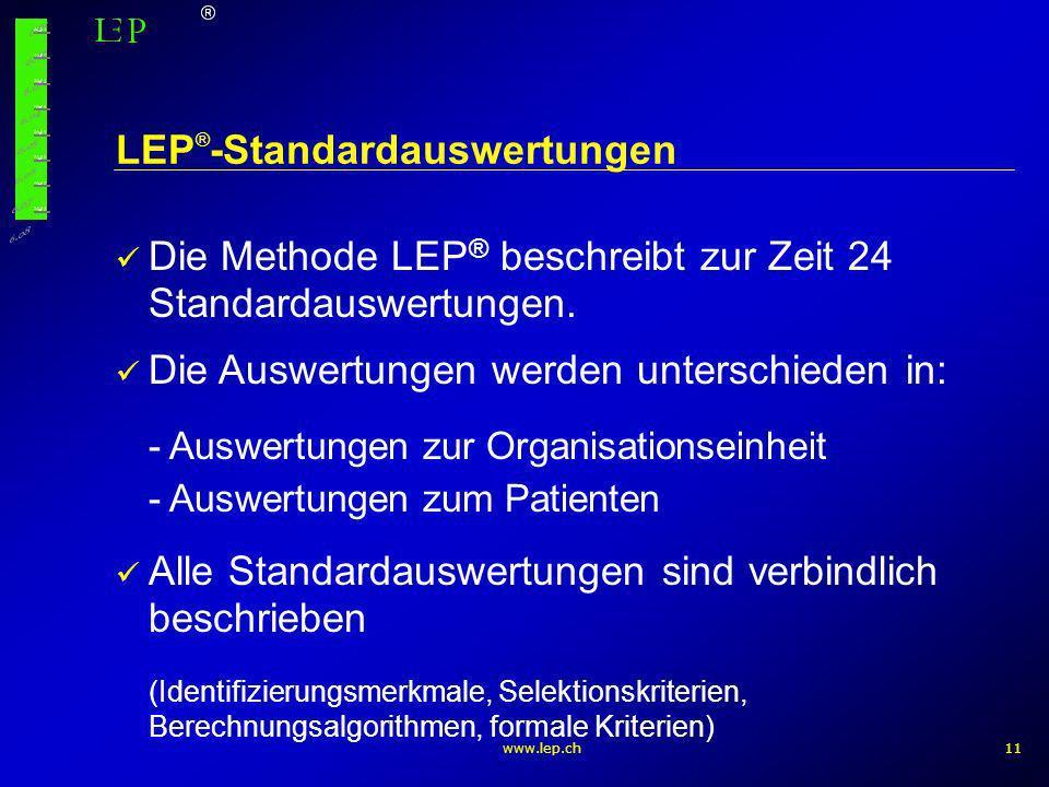 www.lep.ch11 LEP ® -Standardauswertungen Die Methode LEP ® beschreibt zur Zeit 24 Standardauswertungen. Die Auswertungen werden unterschieden in: - Au