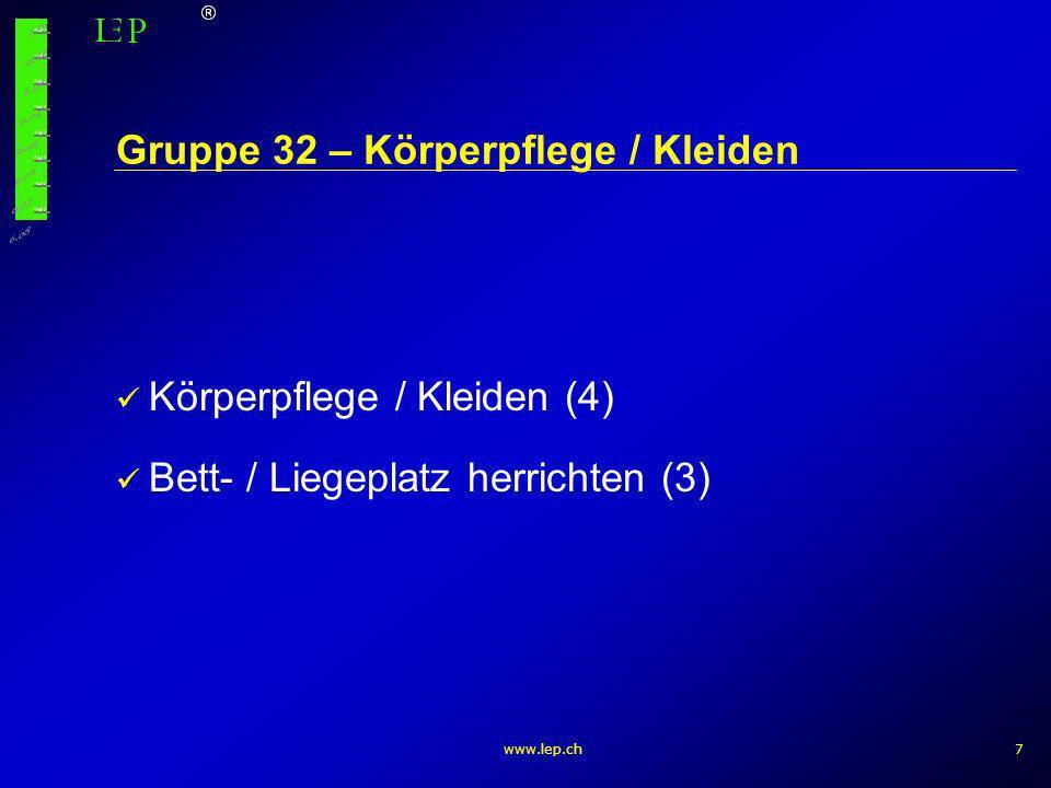 www.lep.ch7 Gruppe 32 – Körperpflege / Kleiden Körperpflege / Kleiden (4) Bett- / Liegeplatz herrichten (3)