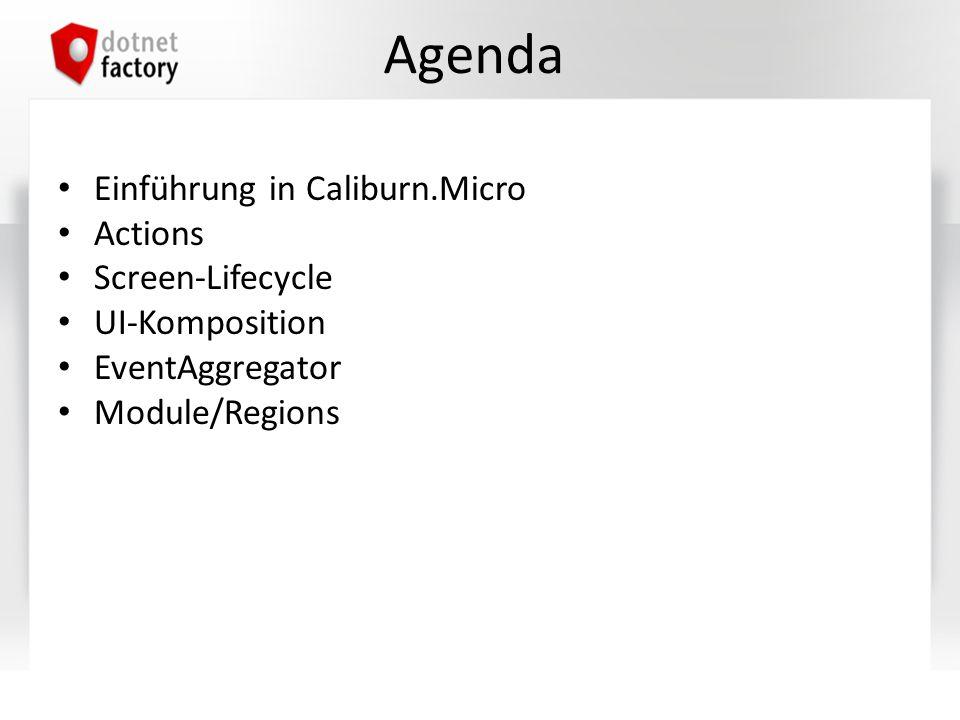 Kurze Historie Lehnt sich an das Caliburn Projekt – http://www.caliburnproject.org/ http://www.caliburnproject.org/ Entwickelt von Rob Einsenberg – @EisenbergEffect, http://devlicio.us/blogs/rob_eisenberg/ http://devlicio.us/blogs/rob_eisenberg/ Entstand nach dem Vortrag auf der MIX10 Build your own MVVM Framework von Rob Einsenberg Aktuelle Version ist 1.5.2 (Juni 2013) Ist frei auf der Codeplex zu erhalten – http://caliburnmicro.codeplex.com http://caliburnmicro.codeplex.com