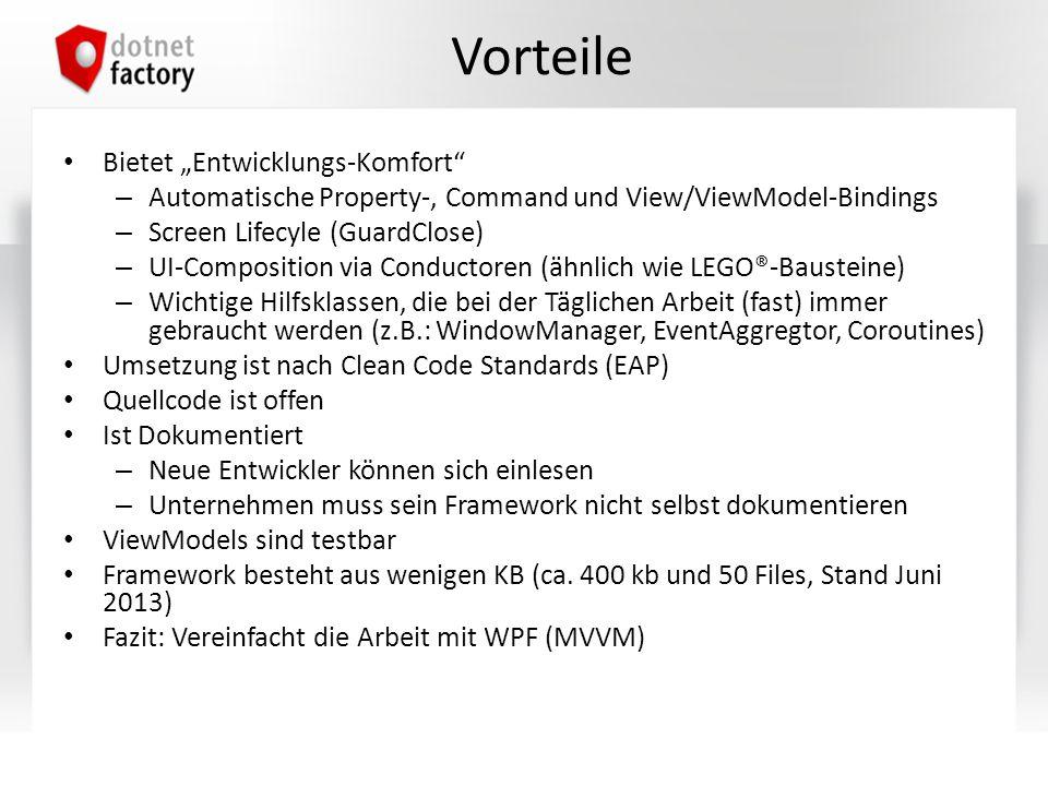 Vorteile Bietet Entwicklungs-Komfort – Automatische Property-, Command und View/ViewModel-Bindings – Screen Lifecyle (GuardClose) – UI-Composition via