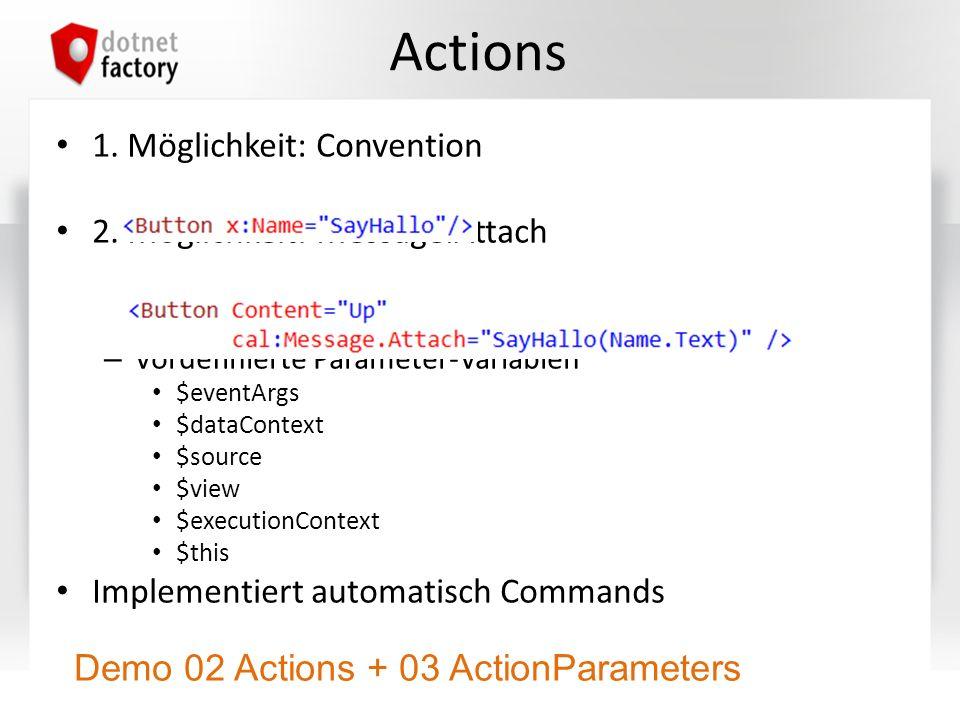 Actions 1. Möglichkeit: Convention 2. Möglichkeit: Message.Attach – Vordefinierte Parameter-Variablen $eventArgs $dataContext $source $view $execution