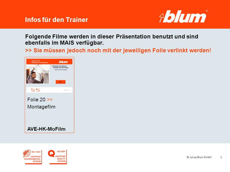 1 © Julius Blum GmbH Infos für den Trainer Folgende Filme werden in dieser Präsentation benutzt und sind ebenfalls im MAIS verfügbar.