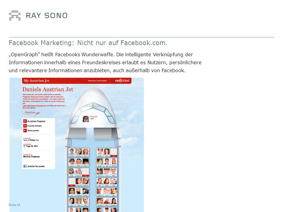 Facebook Marketing: Nicht nur auf Facebook.com. Seite 18 OpenGraph heißt Facebooks Wunderwaffe. Die intelligente Verknüpfung der Informationen innerha