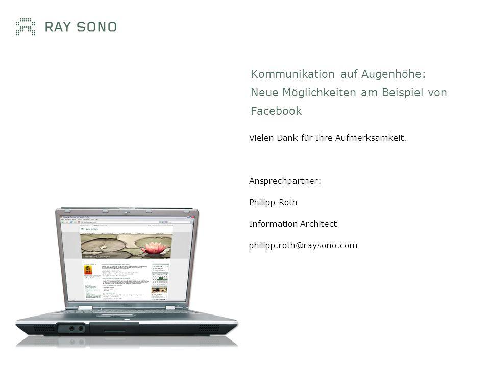 Vielen Dank für Ihre Aufmerksamkeit. Ansprechpartner: Philipp Roth Information Architect philipp.roth@raysono.com Kommunikation auf Augenhöhe: Neue Mö