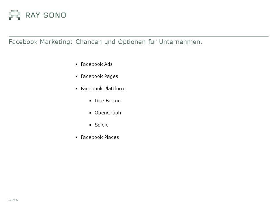 Facebook Marketing: Chancen und Optionen für Unternehmen. Seite 6 Facebook Ads Facebook Pages Facebook Plattform Like Button OpenGraph Spiele Facebook