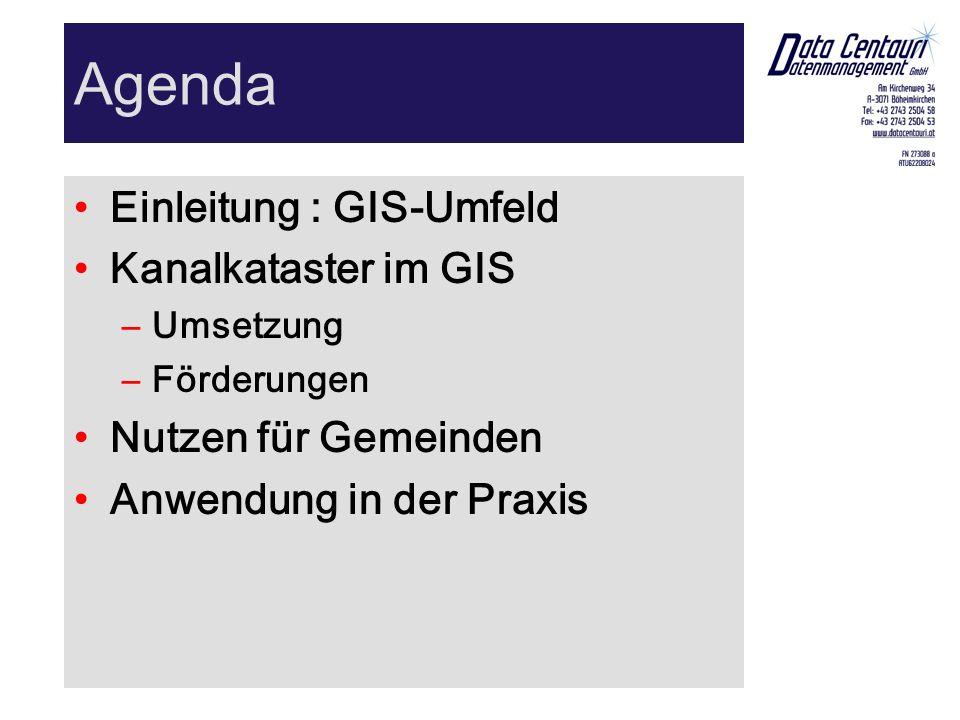 Agenda Einleitung : GIS-Umfeld Kanalkataster im GIS –Umsetzung –Förderungen Nutzen für Gemeinden Anwendung in der Praxis