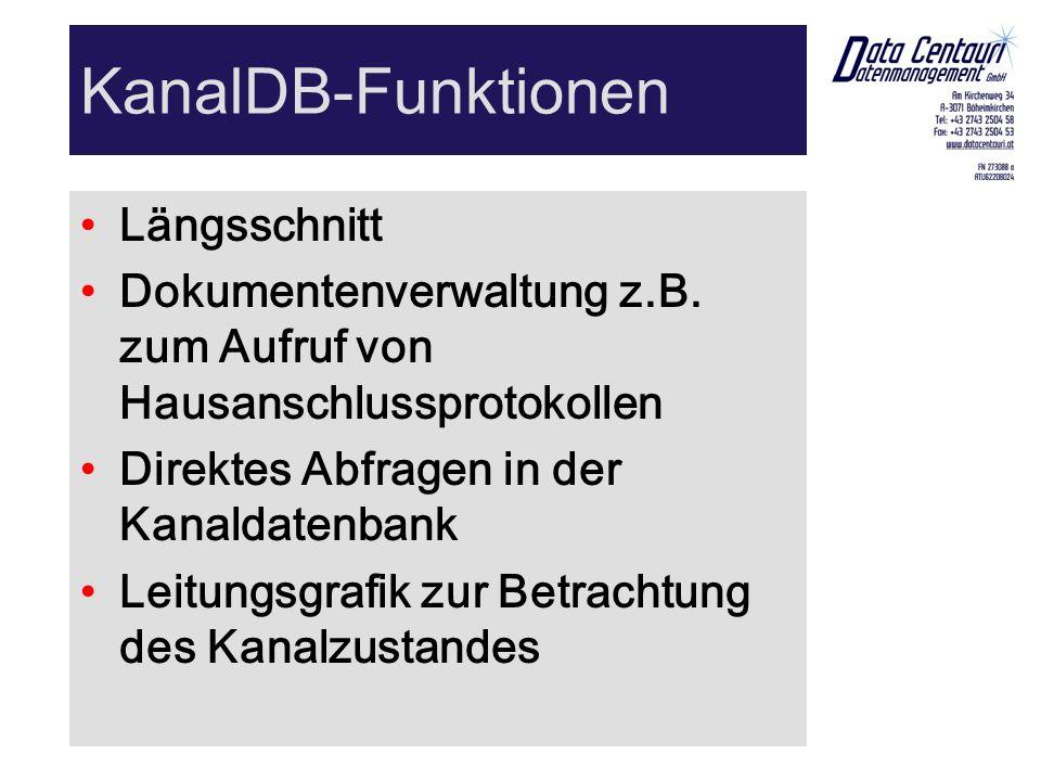 KanalDB-Funktionen Längsschnitt Dokumentenverwaltung z.B. zum Aufruf von Hausanschlussprotokollen Direktes Abfragen in der Kanaldatenbank Leitungsgraf