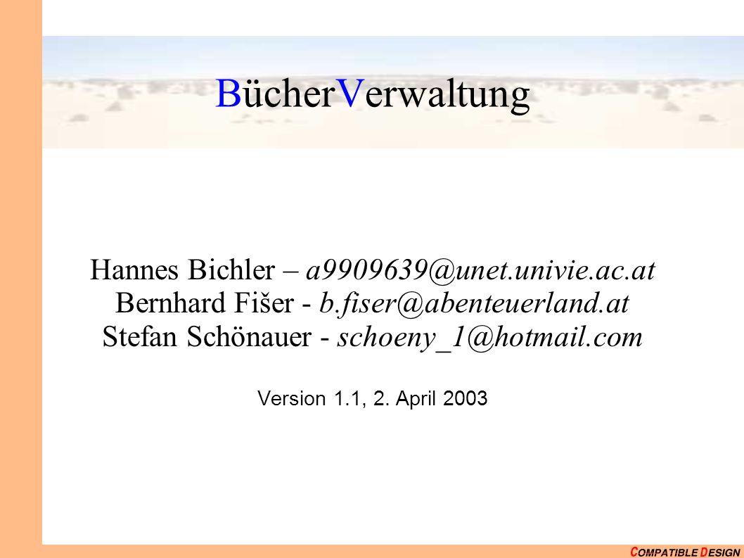 BücherVerwaltung Hannes Bichler – a9909639@unet.univie.ac.at Bernhard Fišer - b.fiser@abenteuerland.at Stefan Schönauer - schoeny_1@hotmail.com Version 1.1, 2.