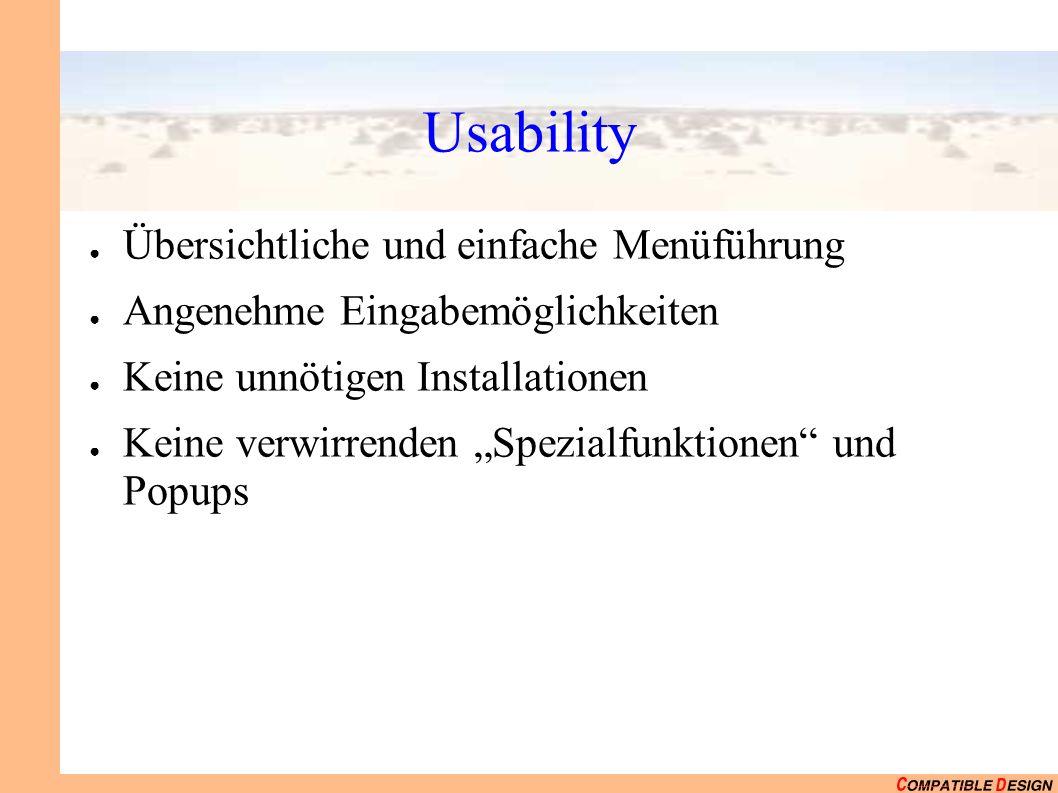 Usability Übersichtliche und einfache Menüführung Angenehme Eingabemöglichkeiten Keine unnötigen Installationen Keine verwirrenden Spezialfunktionen und Popups