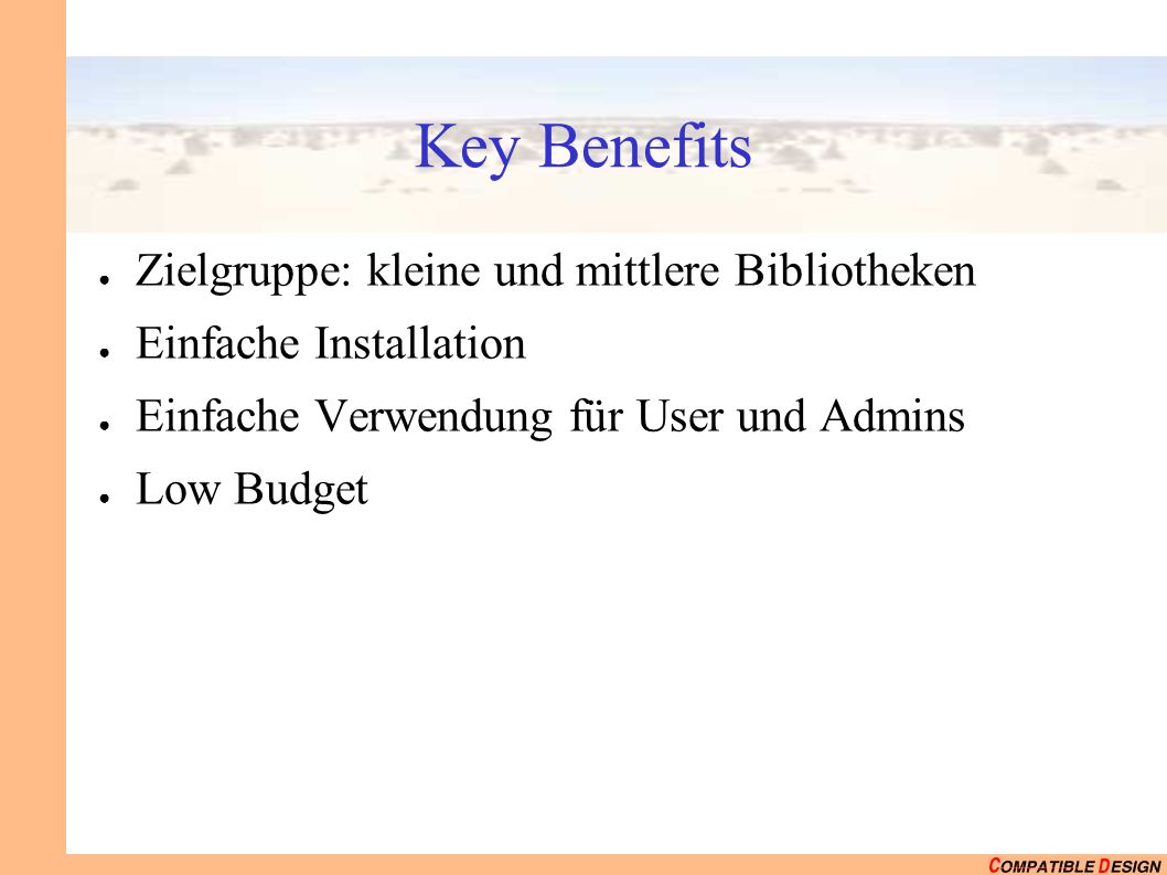 Key Benefits Zielgruppe: kleine und mittlere Bibliotheken Einfache Installation Einfache Verwendung für User und Admins Low Budget