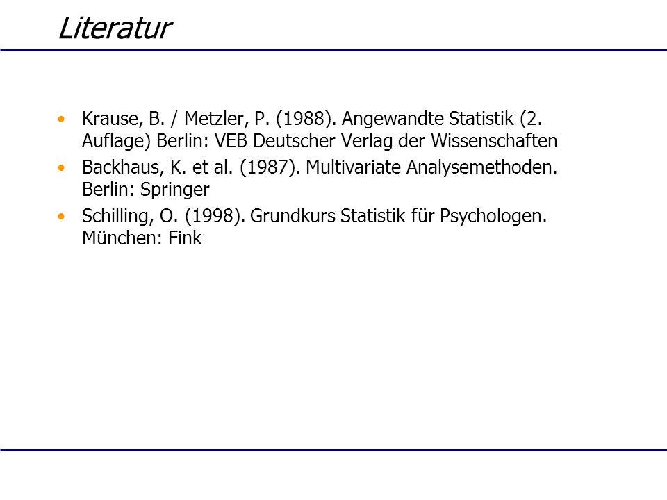 Literatur Krause, B. / Metzler, P. (1988). Angewandte Statistik (2. Auflage) Berlin: VEB Deutscher Verlag der Wissenschaften Backhaus, K. et al. (1987