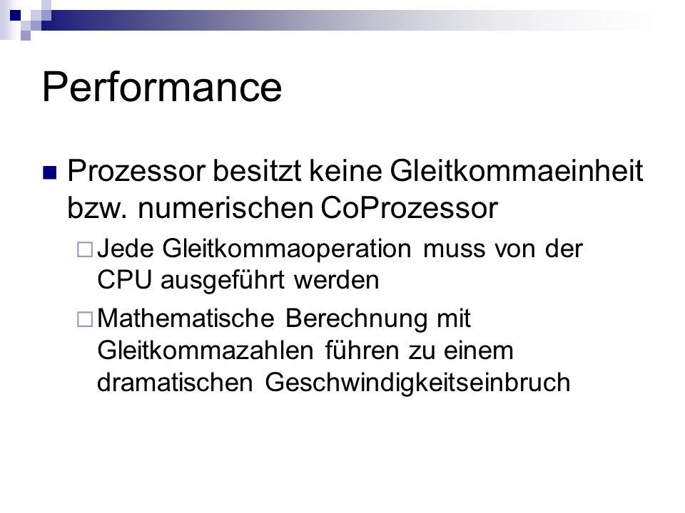 Performance Prozessor besitzt keine Gleitkommaeinheit bzw. numerischen CoProzessor Jede Gleitkommaoperation muss von der CPU ausgeführt werden Mathema