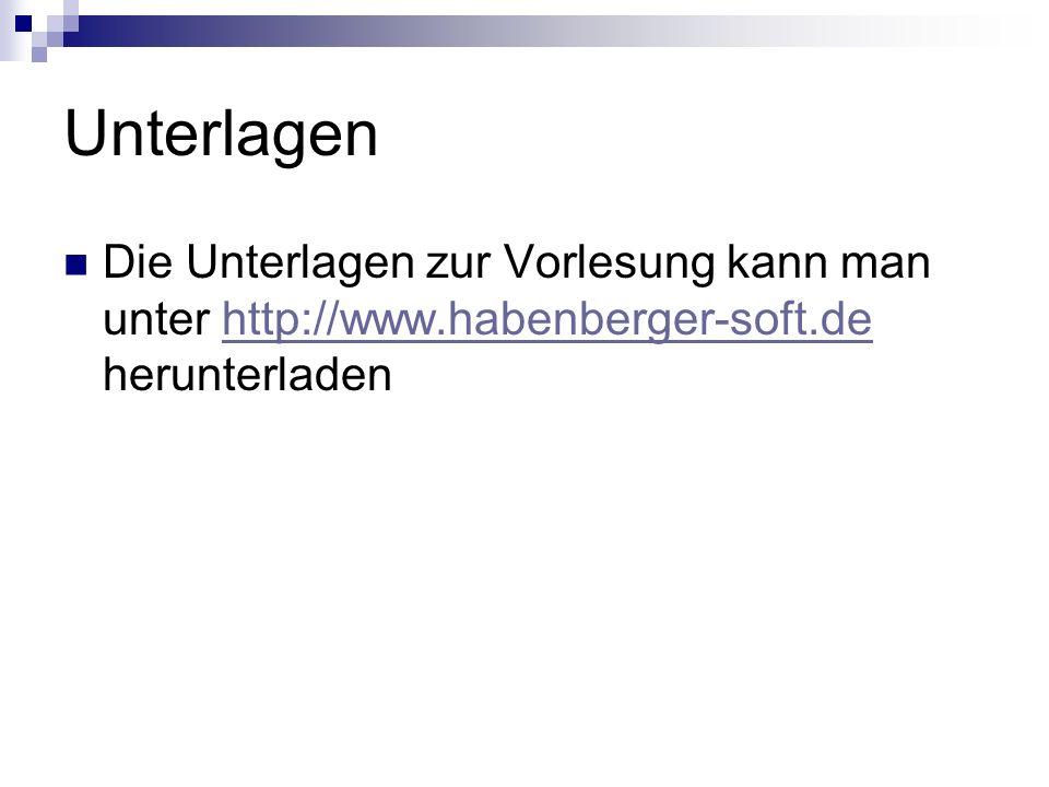 Unterlagen Die Unterlagen zur Vorlesung kann man unter http://www.habenberger-soft.de herunterladenhttp://www.habenberger-soft.de
