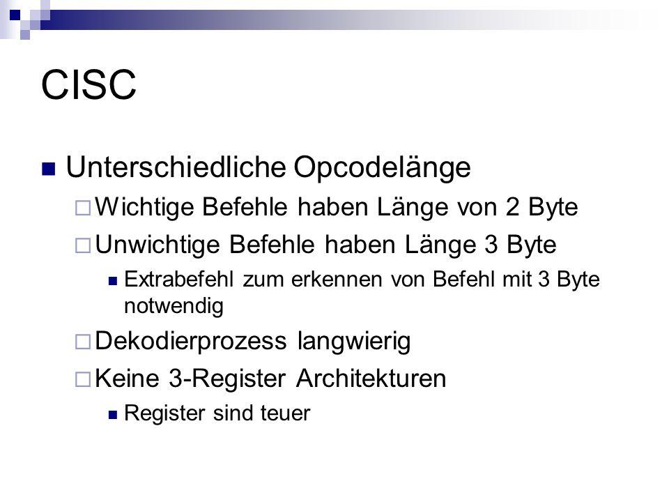 CISC Unterschiedliche Opcodelänge Wichtige Befehle haben Länge von 2 Byte Unwichtige Befehle haben Länge 3 Byte Extrabefehl zum erkennen von Befehl mi
