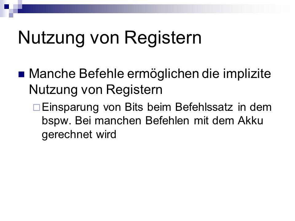 Nutzung von Registern Manche Befehle ermöglichen die implizite Nutzung von Registern Einsparung von Bits beim Befehlssatz in dem bspw. Bei manchen Bef