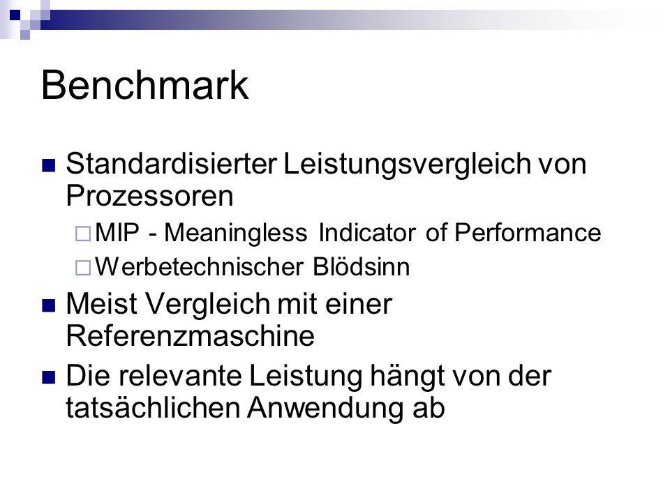 Benchmark Standardisierter Leistungsvergleich von Prozessoren MIP - Meaningless Indicator of Performance Werbetechnischer Blödsinn Meist Vergleich mit