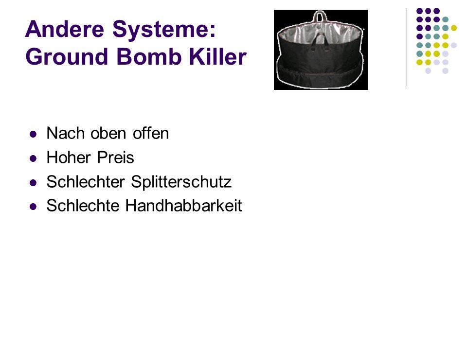 Andere Systeme: Ground Bomb Killer Nach oben offen Hoher Preis Schlechter Splitterschutz Schlechte Handhabbarkeit