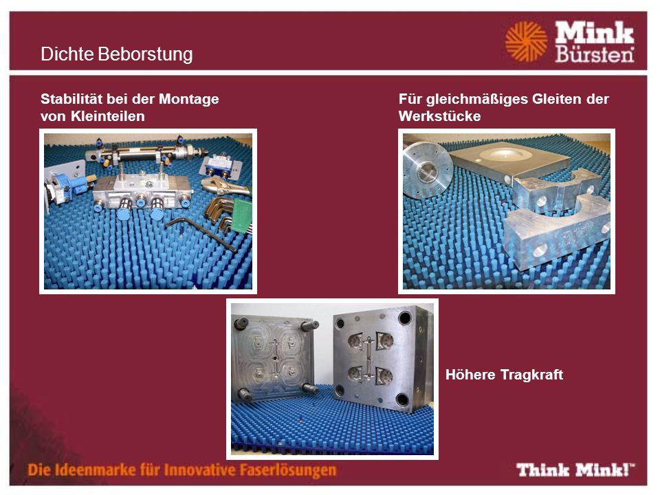 Stabilität bei der Montage von Kleinteilen Für gleichmäßiges Gleiten der Werkstücke Höhere Tragkraft Dichte Beborstung