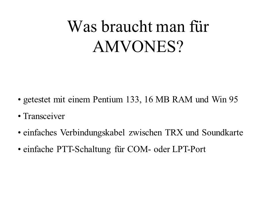 Was braucht man für AMVONES? getestet mit einem Pentium 133, 16 MB RAM und Win 95 Transceiver einfaches Verbindungskabel zwischen TRX und Soundkarte e