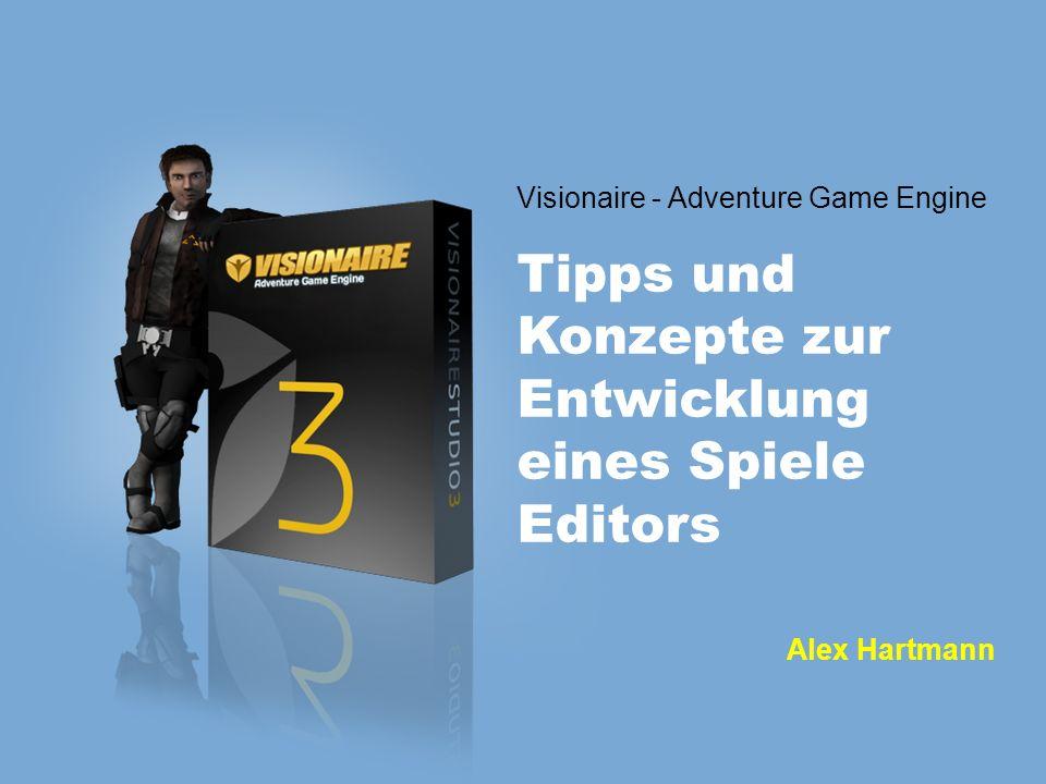 Visionaire - Adventure Game Engine Tipps und Konzepte zur Entwicklung eines Spiele Editors Alex Hartmann