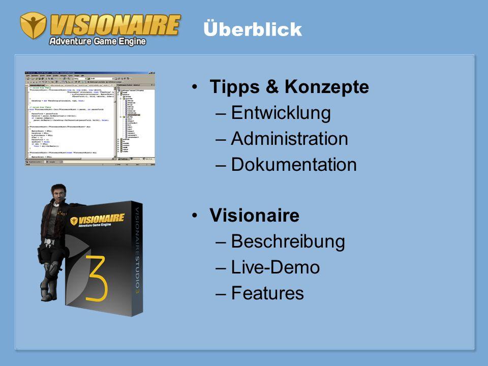 Überblick Tipps & Konzepte –Entwicklung –Administration –Dokumentation Visionaire –Beschreibung –Live-Demo –Features