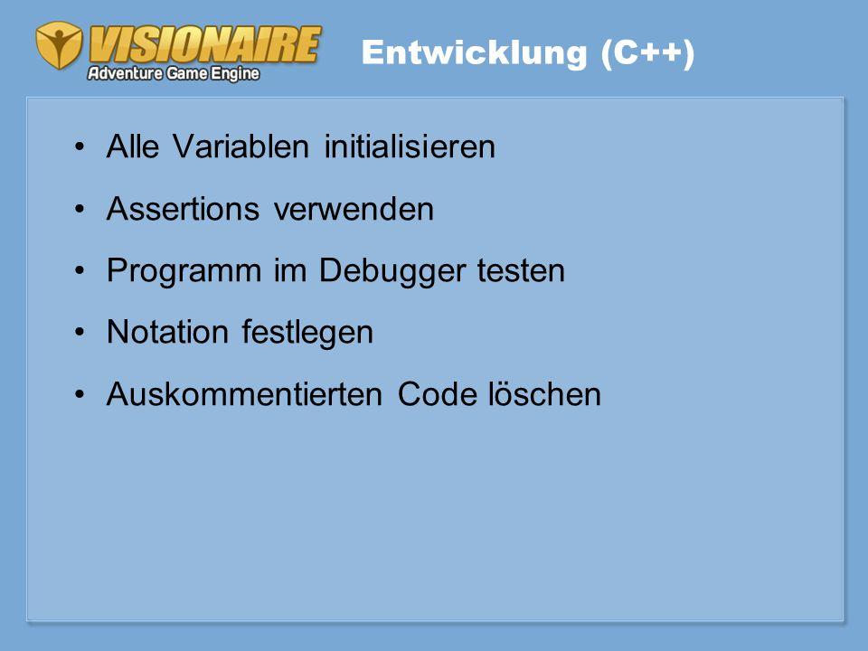 Entwicklung (C++) Alle Variablen initialisieren Assertions verwenden Programm im Debugger testen Notation festlegen Auskommentierten Code löschen