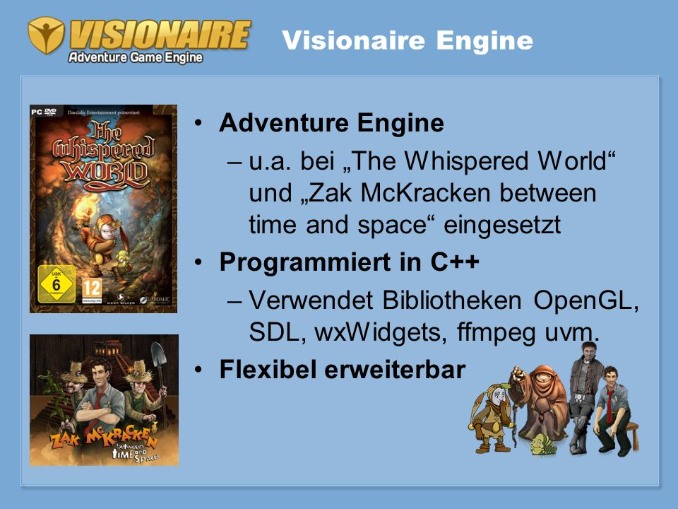 Visionaire Engine Adventure Engine –u.a. bei The Whispered World und Zak McKracken between time and space eingesetzt Programmiert in C++ –Verwendet Bi