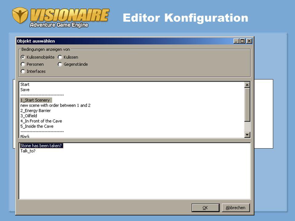 Einfache Konfiguration in xml-Dateien –GUI zum Editieren der xml-Dateien –Konfiguration erzeugt Editor-Aufbau \eButtons \eScenes\VSceneObjects\eObjects \VObjectConditions\eConditions \eScenes\VSceneConditions \eConditions...