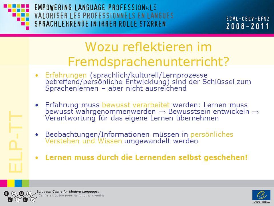 ELP-TT Wozu reflektieren im Fremdsprachenunterricht? Erfahrungen (sprachlich/kulturell/Lernprozesse betreffend/persönliche Entwicklung) sind der Schlü
