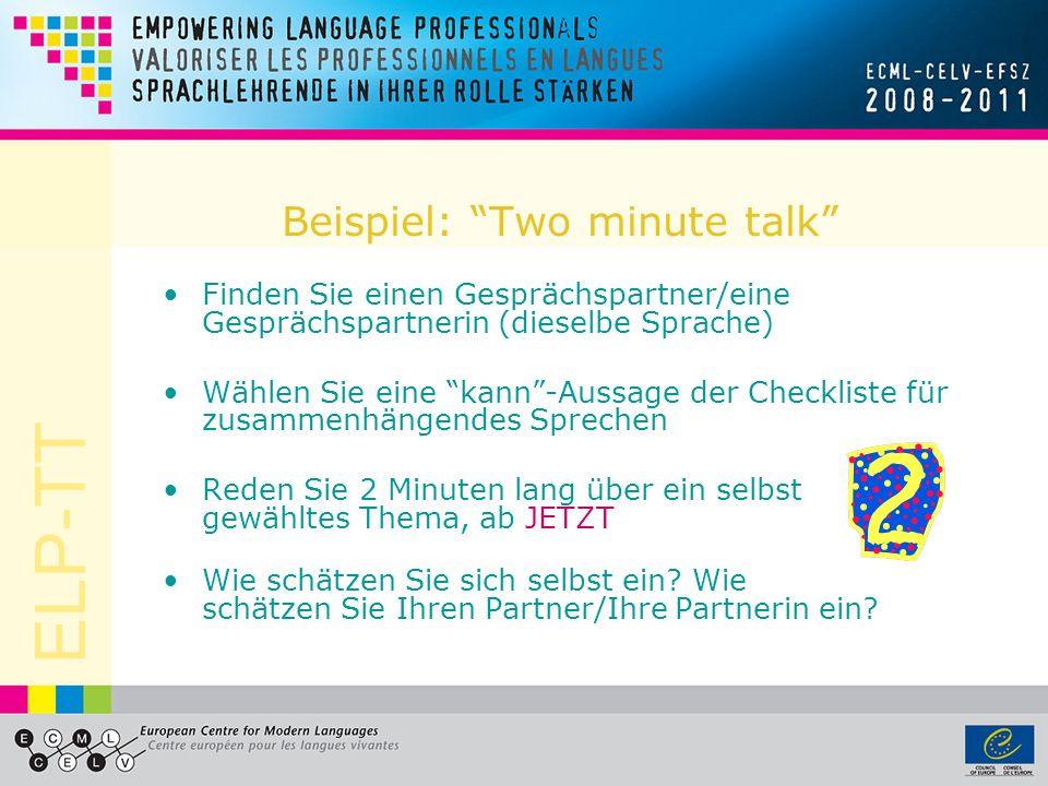 ELP-TT Beispiel: Two minute talk Finden Sie einen Gesprächspartner/eine Gesprächspartnerin (dieselbe Sprache) Wählen Sie eine kann-Aussage der Checkli
